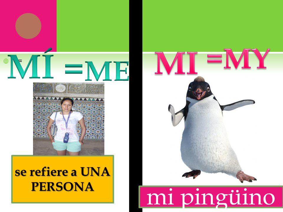 = se refiere a UNA PERSONA mi pingüino