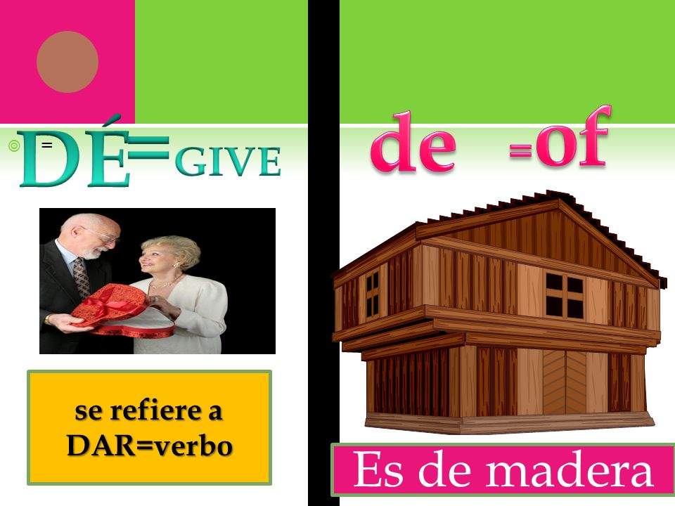 = se refiere a DAR=verbo Es de madera