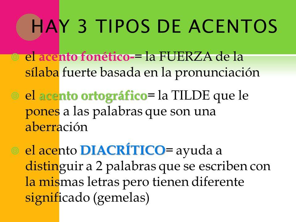 HAY 3 TIPOS DE ACENTOS el acento fonético- = la FUERZA de la sílaba fuerte basada en la pronunciación acento ortográfico el acento ortográfico = la TI