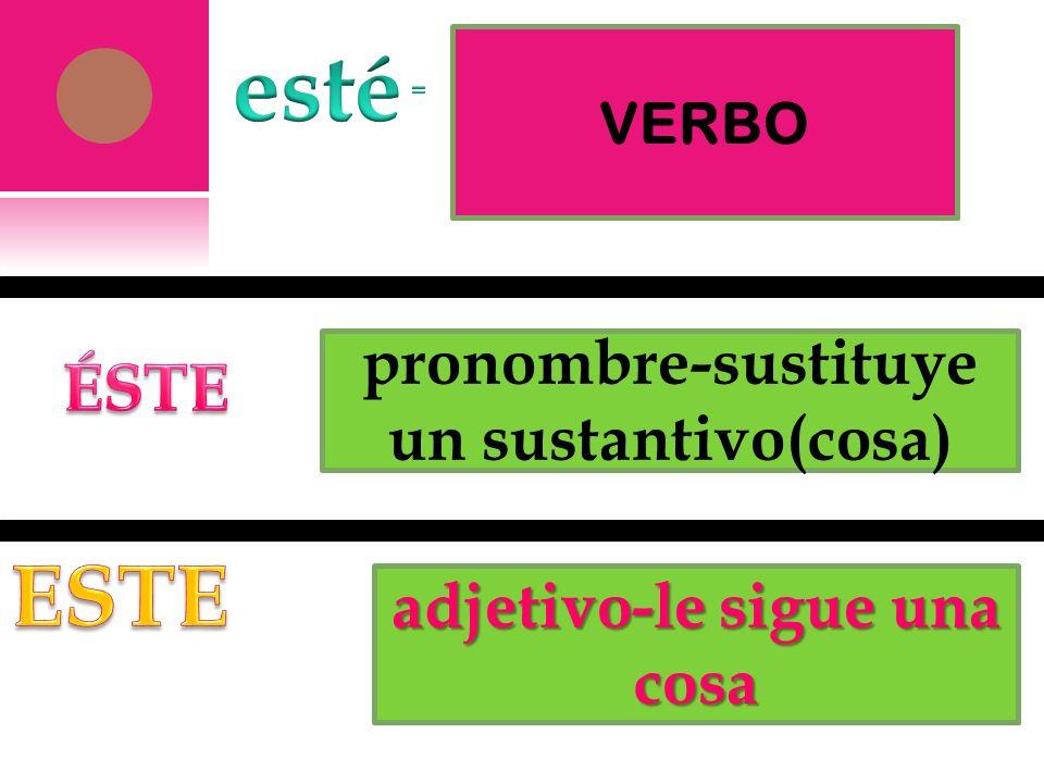 VERBO pronombre-sustituye un sustantivo(cosa) adjetivo-le sigue una cosa