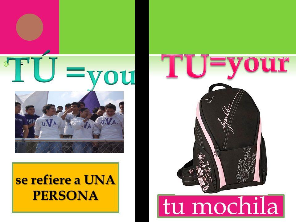 = se refiere a UNA PERSONA tu mochila