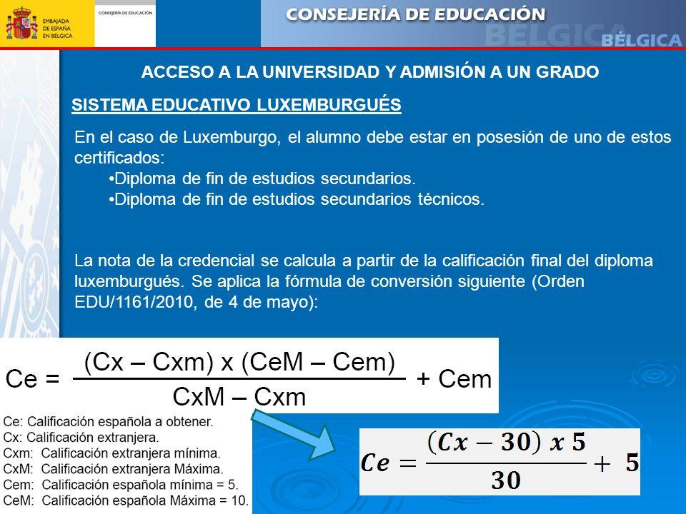 SISTEMA EDUCATIVO LUXEMBURGUÉS En el caso de Luxemburgo, el alumno debe estar en posesión de uno de estos certificados: Diploma de fin de estudios sec