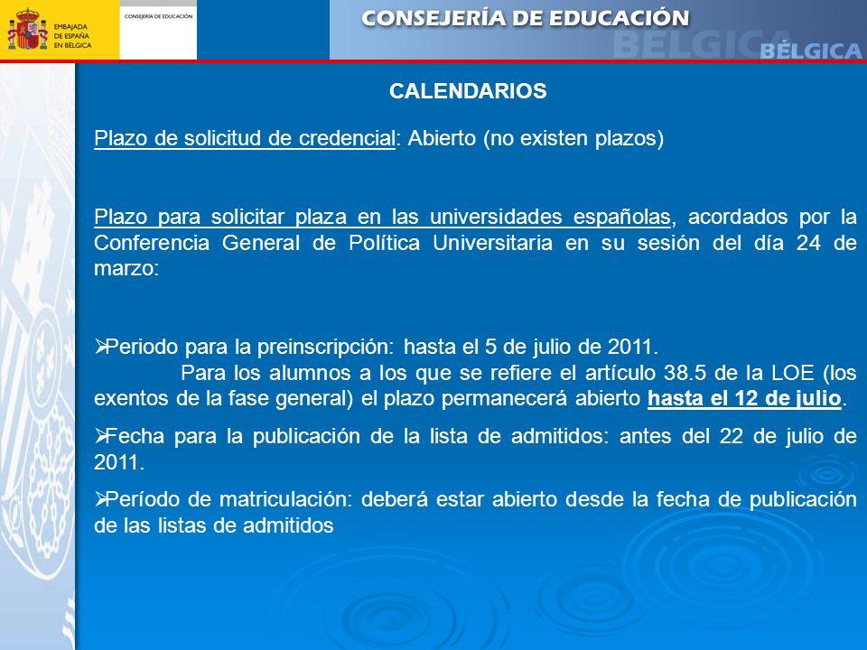 CALENDARIOS Plazo de solicitud de credencial: Abierto (no existen plazos) Plazo para solicitar plaza en las universidades españolas, acordados por la