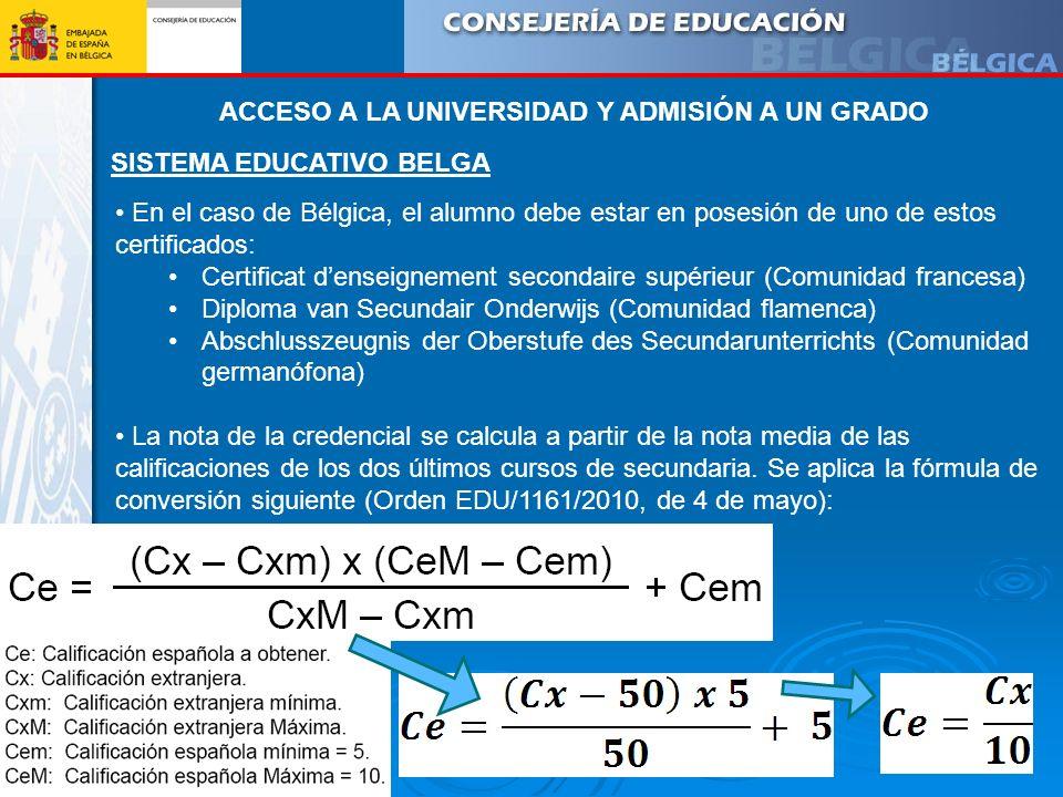 SISTEMA EDUCATIVO BELGA En el caso de Bélgica, el alumno debe estar en posesión de uno de estos certificados: Certificat denseignement secondaire supé
