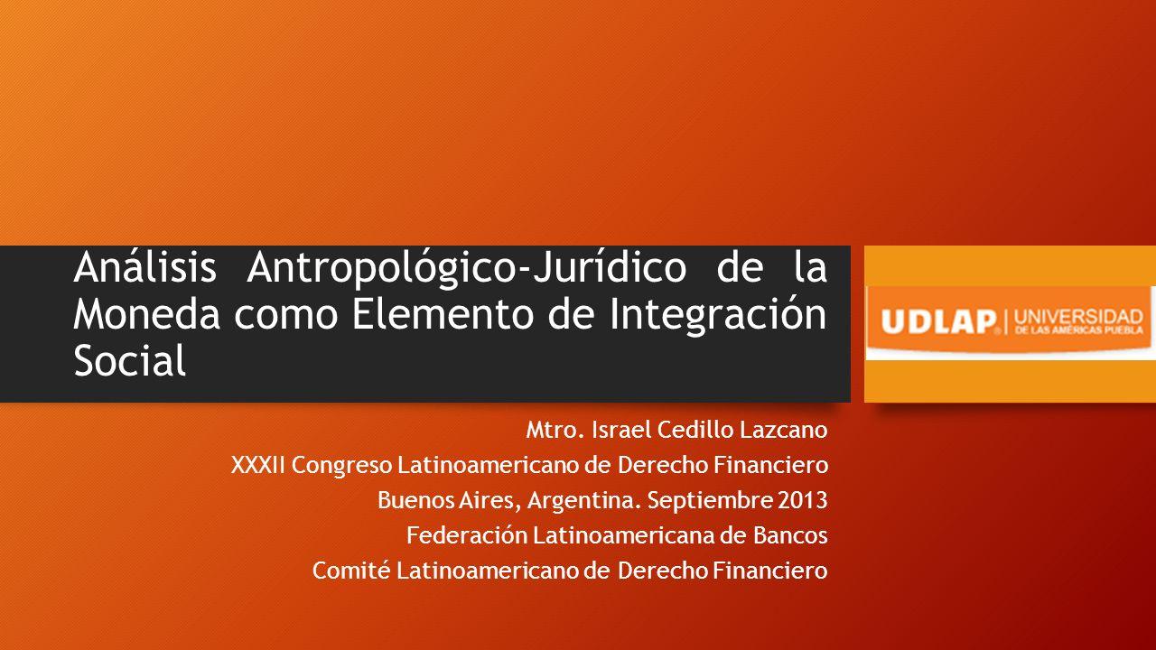 Análisis Antropológico-Jurídico de la Moneda como Elemento de Integración Social Mtro.