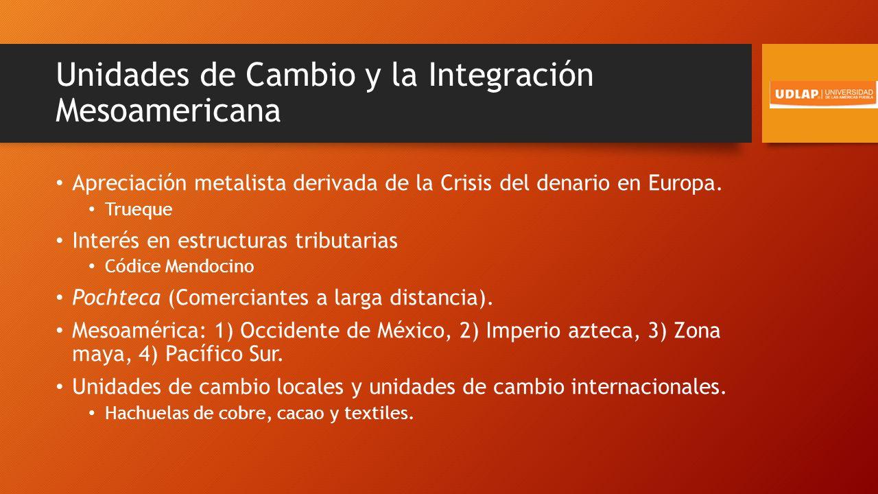 Unidades de Cambio y la Integración Mesoamericana Apreciación metalista derivada de la Crisis del denario en Europa.