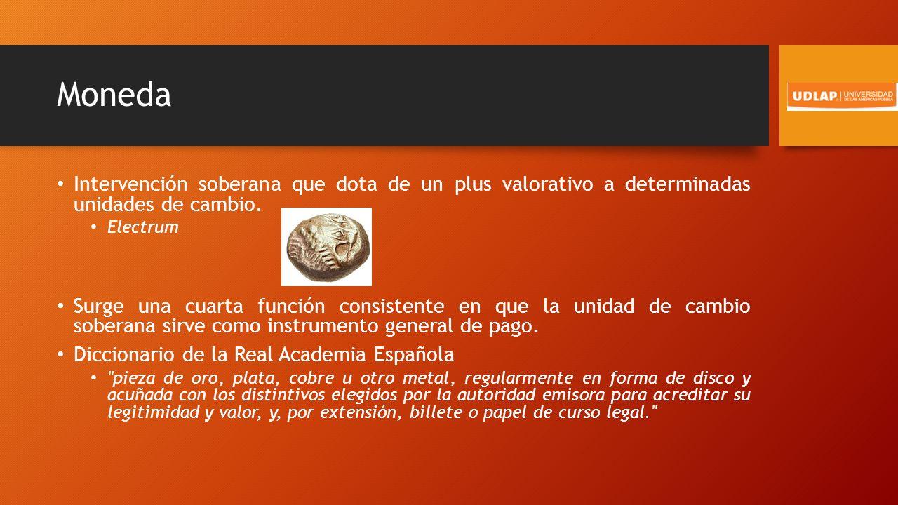 Moneda Intervención soberana que dota de un plus valorativo a determinadas unidades de cambio.