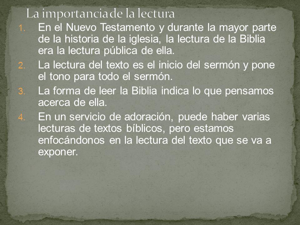 1. En el Nuevo Testamento y durante la mayor parte de la historia de la iglesia, la lectura de la Biblia era la lectura pública de ella. 2. La lectura