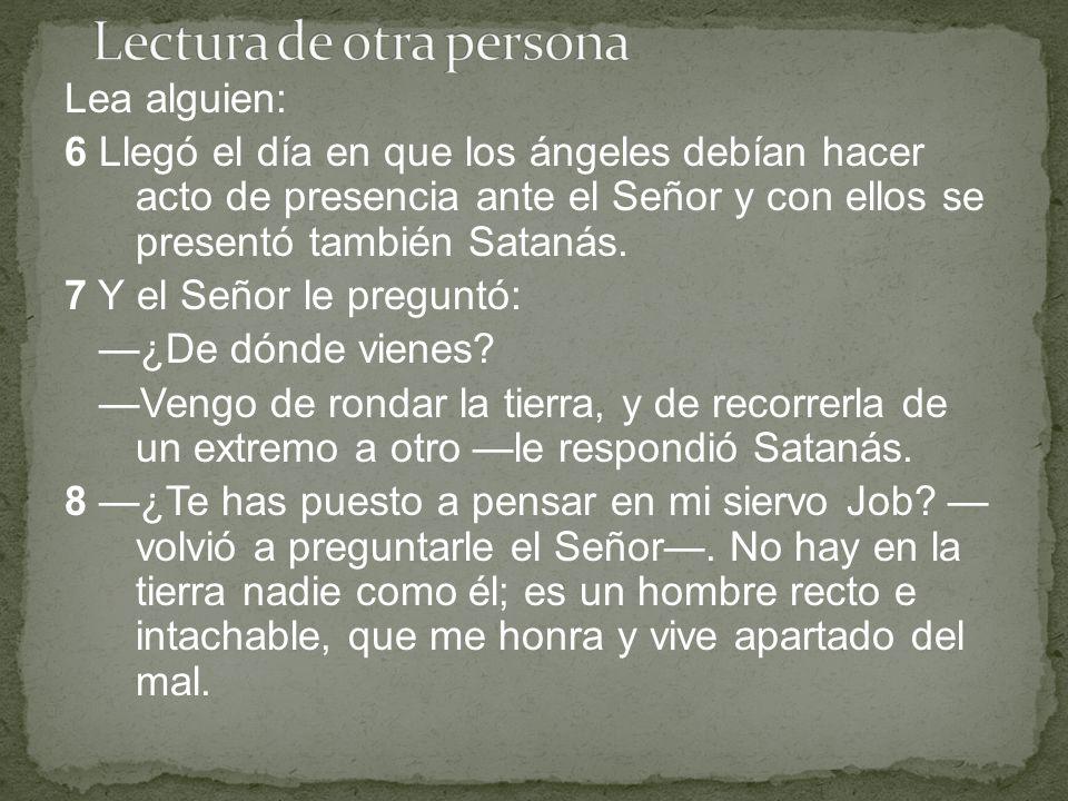 Lea alguien: 6 Llegó el día en que los ángeles debían hacer acto de presencia ante el Señor y con ellos se presentó también Satanás.
