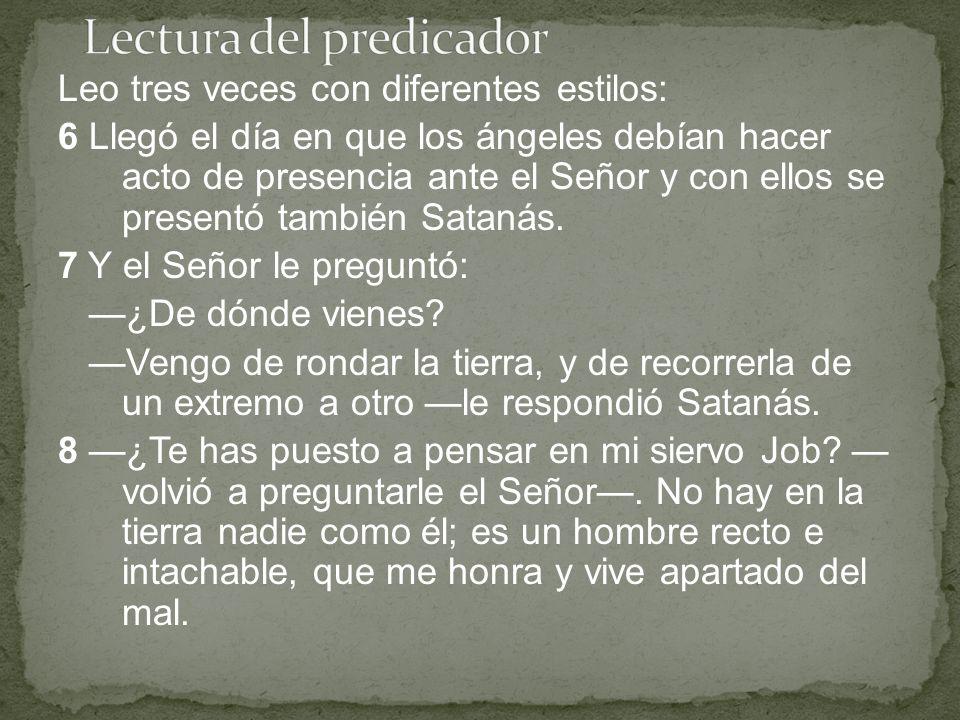 Leo tres veces con diferentes estilos: 6 Llegó el día en que los ángeles debían hacer acto de presencia ante el Señor y con ellos se presentó también Satanás.
