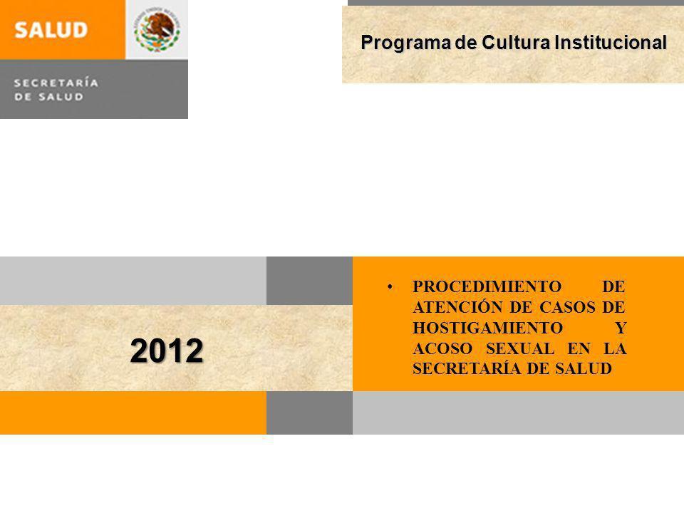 Programa de Cultura Institucional 2012 PROCEDIMIENTO DE ATENCIÓN DE CASOS DE HOSTIGAMIENTO Y ACOSO SEXUAL EN LA SECRETARÍA DE SALUD