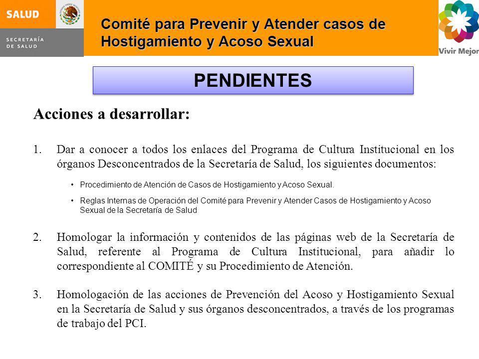 Comité para Prevenir y Atender casos de Hostigamiento y Acoso Sexual PENDIENTES Acciones a desarrollar: 1.Dar a conocer a todos los enlaces del Progra