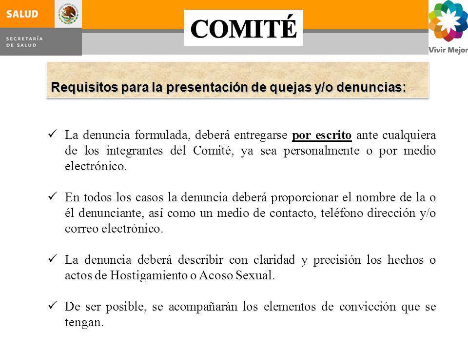 Únicamente las y los integrantes titulares del COMITÉ están autorizados para el conocimiento, recepción y atención de las quejas y denuncias en materia de Hostigamiento y Acoso Sexual Lic.
