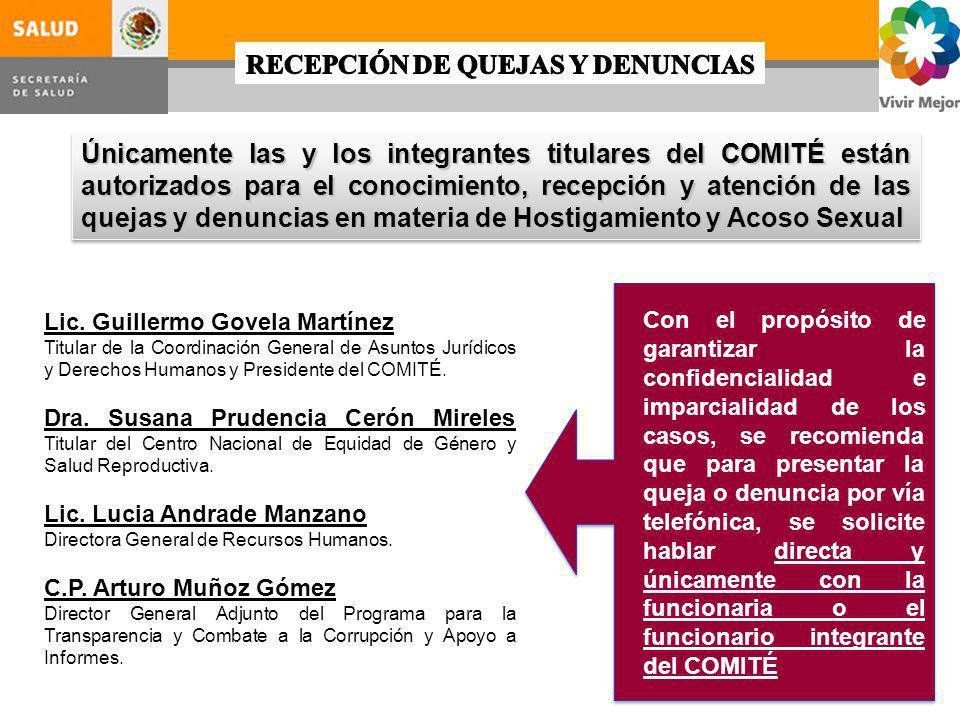 Únicamente las y los integrantes titulares del COMITÉ están autorizados para el conocimiento, recepción y atención de las quejas y denuncias en materi
