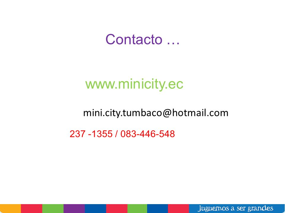 Contacto … www.minicity.ec mini.city.tumbaco@hotmail.com 237 -1355 / 083-446-548