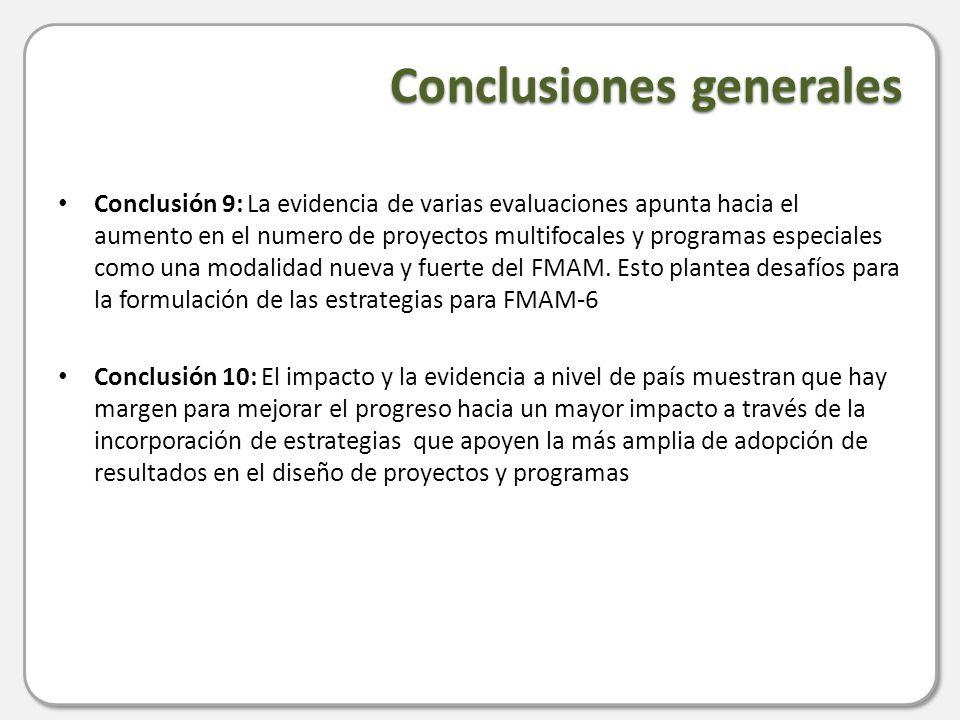 Conclusiones generales Conclusión 9: La evidencia de varias evaluaciones apunta hacia el aumento en el numero de proyectos multifocales y programas especiales como una modalidad nueva y fuerte del FMAM.