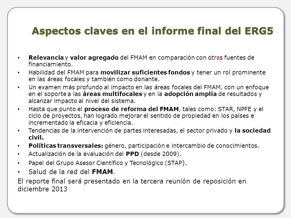 Aspectos claves en el informe final del ERG5 Relevancia y valor agregado del FMAM en comparación con otras fuentes de financiamiento.