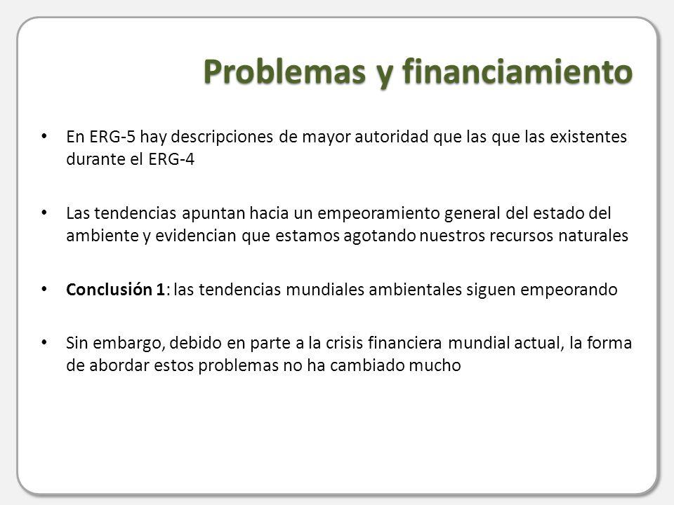 Problemas y financiamiento En ERG-5 hay descripciones de mayor autoridad que las que las existentes durante el ERG-4 Las tendencias apuntan hacia un empeoramiento general del estado del ambiente y evidencian que estamos agotando nuestros recursos naturales Conclusión 1: las tendencias mundiales ambientales siguen empeorando Sin embargo, debido en parte a la crisis financiera mundial actual, la forma de abordar estos problemas no ha cambiado mucho