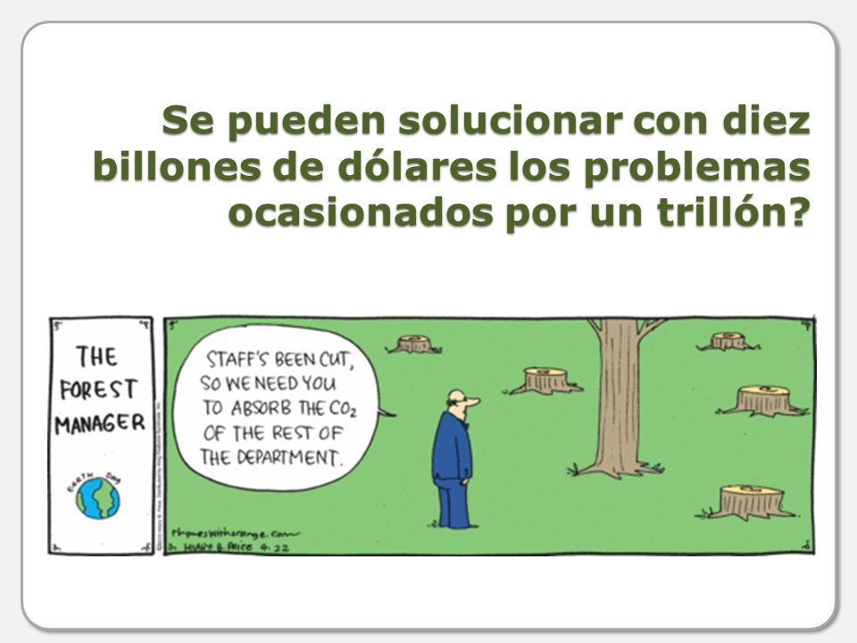 Se pueden solucionar con diez billones de dólares los problemas ocasionados por un trillón