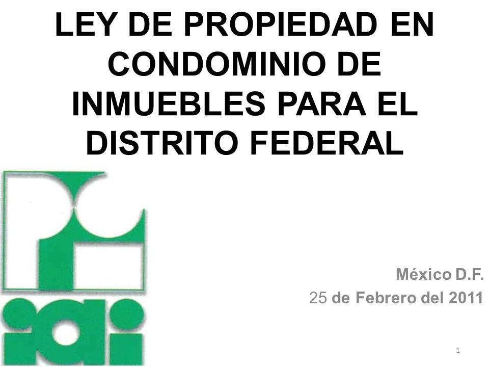 LEY DE PROPIEDAD EN CONDOMINIO DE INMUEBLES PARA EL DISTRITO FEDERAL México D.F. 25 de Febrero del 2011 1