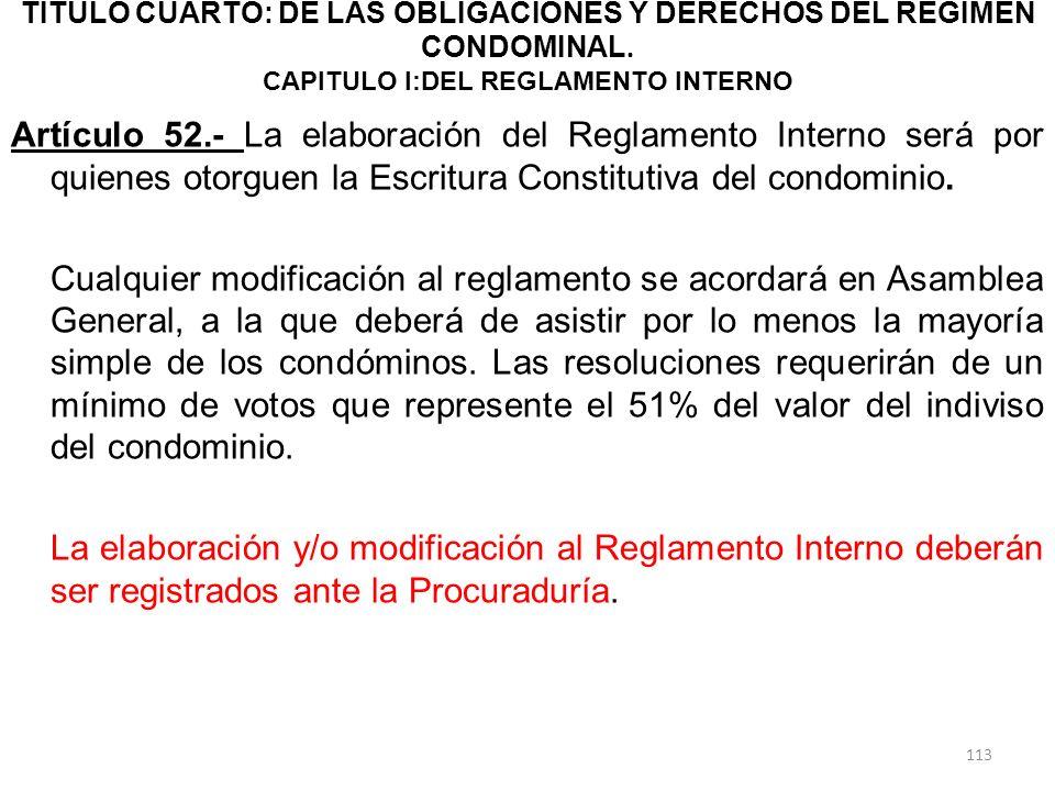 TITULO CUARTO: DE LAS OBLIGACIONES Y DERECHOS DEL RÉGIMEN CONDOMINAL. CAPITULO I:DEL REGLAMENTO INTERNO Artículo 52.- La elaboración del Reglamento In