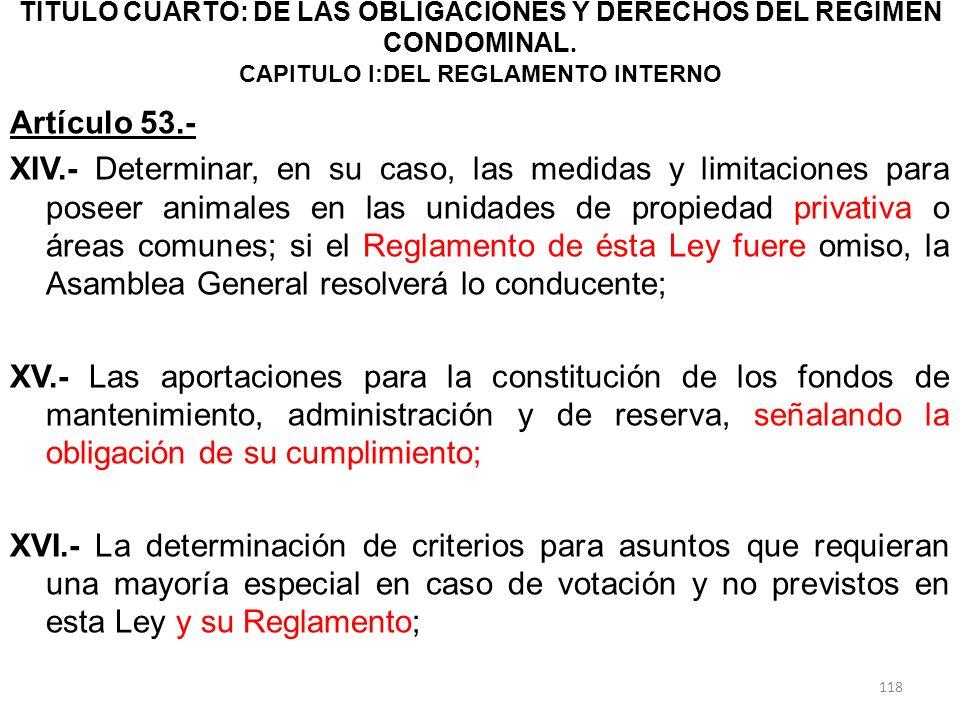 TITULO CUARTO: DE LAS OBLIGACIONES Y DERECHOS DEL RÉGIMEN CONDOMINAL. CAPITULO I:DEL REGLAMENTO INTERNO Artículo 53.- XIV.- Determinar, en su caso, la
