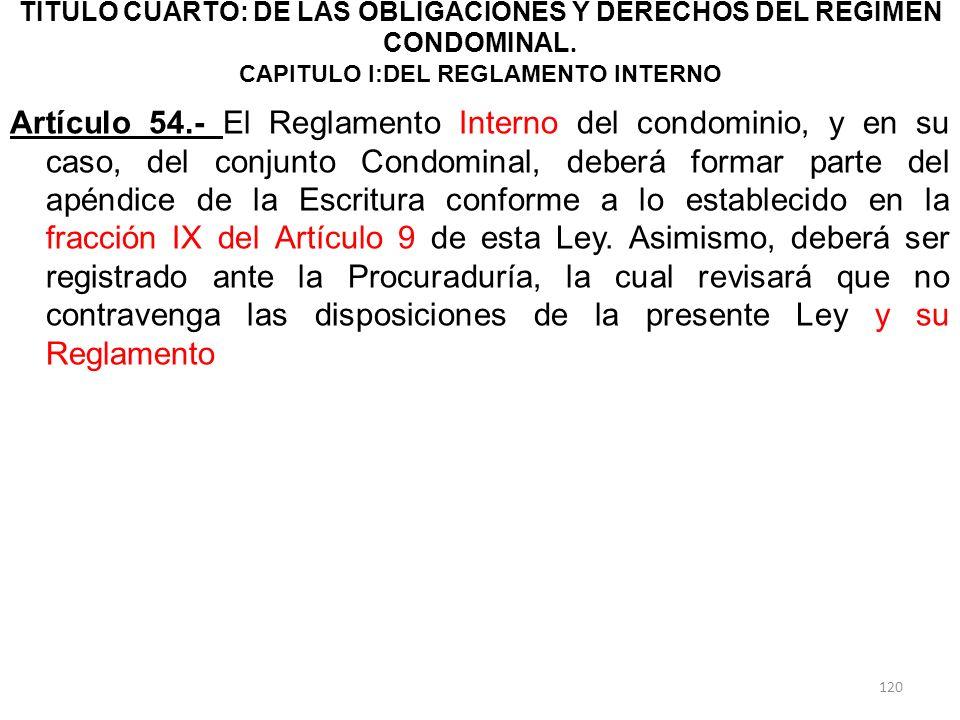 TITULO CUARTO: DE LAS OBLIGACIONES Y DERECHOS DEL RÉGIMEN CONDOMINAL. CAPITULO I:DEL REGLAMENTO INTERNO Artículo 54.- El Reglamento Interno del condom