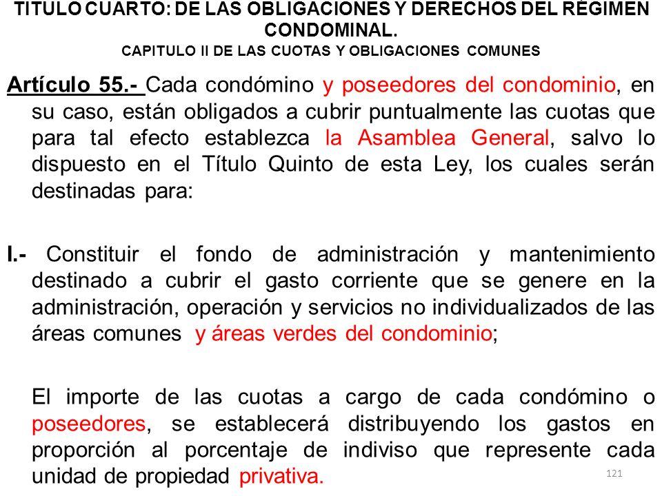 TITULO CUARTO: DE LAS OBLIGACIONES Y DERECHOS DEL RÉGIMEN CONDOMINAL. CAPITULO II DE LAS CUOTAS Y OBLIGACIONES COMUNES Artículo 55.- Cada condómino y