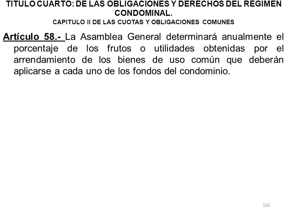 TITULO CUARTO: DE LAS OBLIGACIONES Y DERECHOS DEL RÉGIMEN CONDOMINAL. CAPITULO II DE LAS CUOTAS Y OBLIGACIONES COMUNES Artículo 58.- La Asamblea Gener