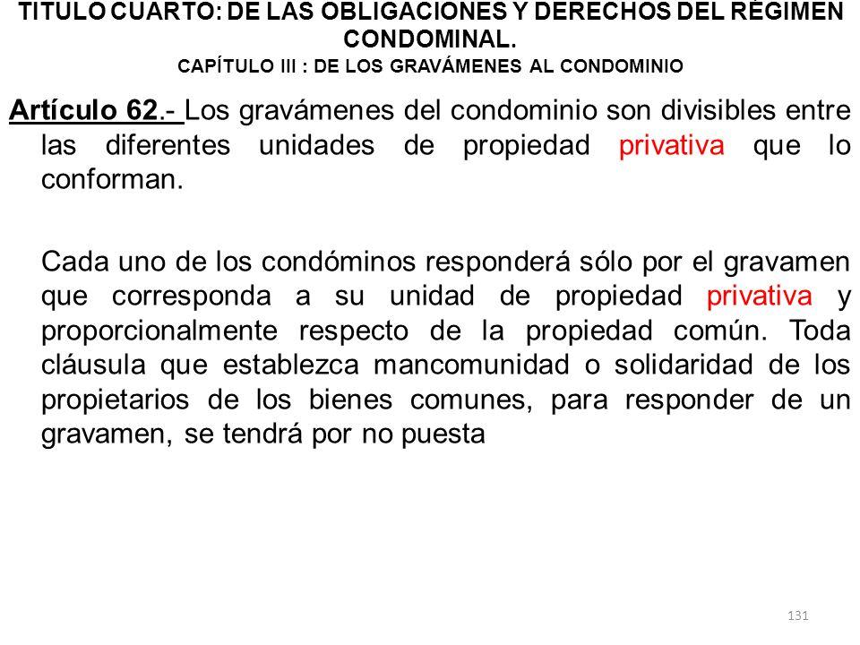 TITULO CUARTO: DE LAS OBLIGACIONES Y DERECHOS DEL RÉGIMEN CONDOMINAL. CAPÍTULO III : DE LOS GRAVÁMENES AL CONDOMINIO Artículo 62.- Los gravámenes del