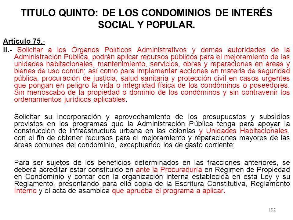 TITULO QUINTO: DE LOS CONDOMINIOS DE INTERÉS SOCIAL Y POPULAR. Artículo 75.- II.- Solicitar a los Órganos Políticos Administrativos y demás autoridade