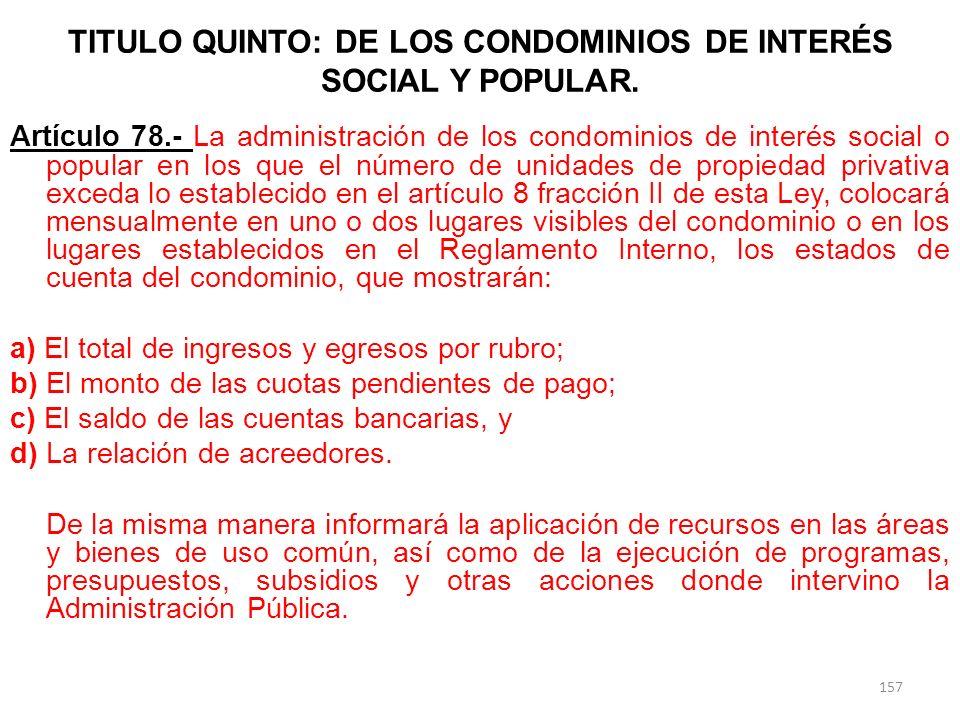 TITULO QUINTO: DE LOS CONDOMINIOS DE INTERÉS SOCIAL Y POPULAR. Artículo 78.- La administración de los condominios de interés social o popular en los q