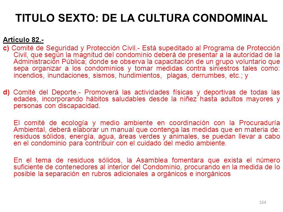 TITULO SEXTO: DE LA CULTURA CONDOMINAL Artículo 82.- c) Comité de Seguridad y Protección Civil.- Está supeditado al Programa de Protección Civil, que