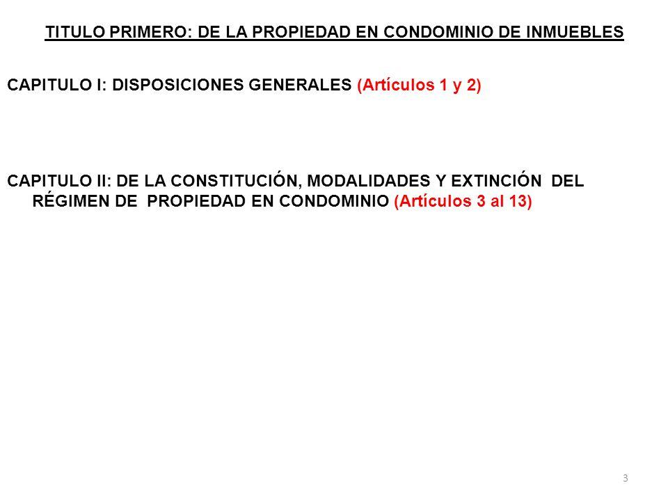 TÍTULO SEGUNDO: DEL CONDÓMINO, DE SU UNIDAD DE PROPIEDAD PRIVATIVA Y DE LAS ÁREAS Y BIENES DE USO COMÚN CAPÍTULO I: DEL CONDÓMINO Y SU UNIDAD DE PROPIEDAD PRIVATIVA (Artículos 14 al 22) CAPÍTULO II: DE LAS AREAS Y BIENES DE USO COMÚN (Artículos 23 al 28) 24