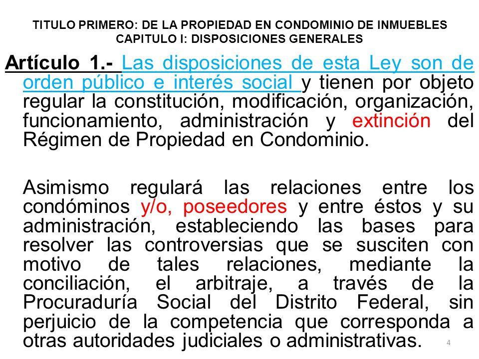 TITULO PRIMERO: DE LA PROPIEDAD EN CONDOMINIO DE INMUEBLES CAPITULO I: DISPOSICIONES GENERALES Artículo 1.- Las disposiciones de esta Ley son de orden