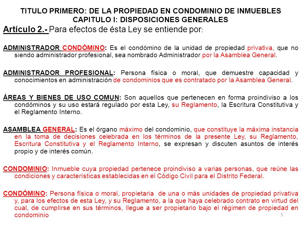 TITULO PRIMERO: DE LA PROPIEDAD EN CONDOMINIO DE INMUEBLES CAPITULO I: DISPOSICIONES GENERALES Artículo 2.- Para efectos de ésta Ley se entiende por :