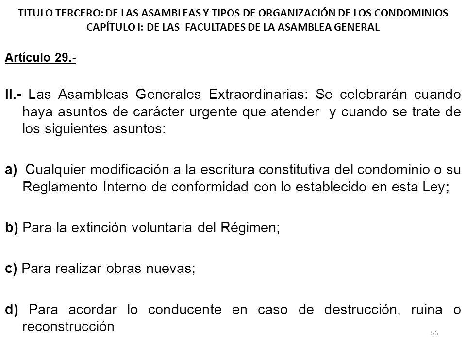 TITULO TERCERO: DE LAS ASAMBLEAS Y TIPOS DE ORGANIZACIÓN DE LOS CONDOMINIOS CAPÍTULO I: DE LAS FACULTADES DE LA ASAMBLEA GENERAL Artículo 29.- II.- La