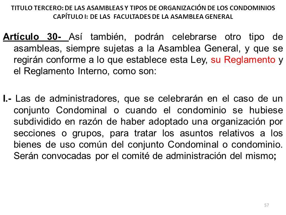 TITULO TERCERO: DE LAS ASAMBLEAS Y TIPOS DE ORGANIZACIÓN DE LOS CONDOMINIOS CAPÍTULO I: DE LAS FACULTADES DE LA ASAMBLEA GENERAL Artículo 30- Así tamb