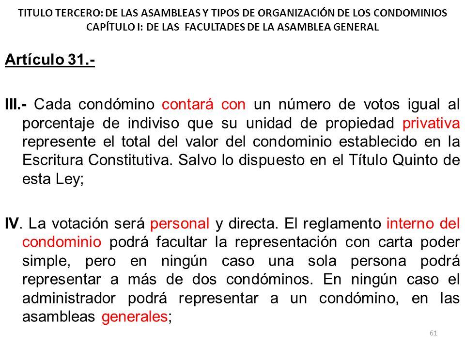 TITULO TERCERO: DE LAS ASAMBLEAS Y TIPOS DE ORGANIZACIÓN DE LOS CONDOMINIOS CAPÍTULO I: DE LAS FACULTADES DE LA ASAMBLEA GENERAL Artículo 31.- III.- C