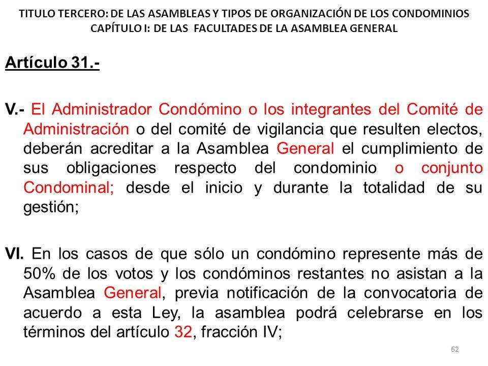 TITULO TERCERO: DE LAS ASAMBLEAS Y TIPOS DE ORGANIZACIÓN DE LOS CONDOMINIOS CAPÍTULO I: DE LAS FACULTADES DE LA ASAMBLEA GENERAL Artículo 31.- V.- El
