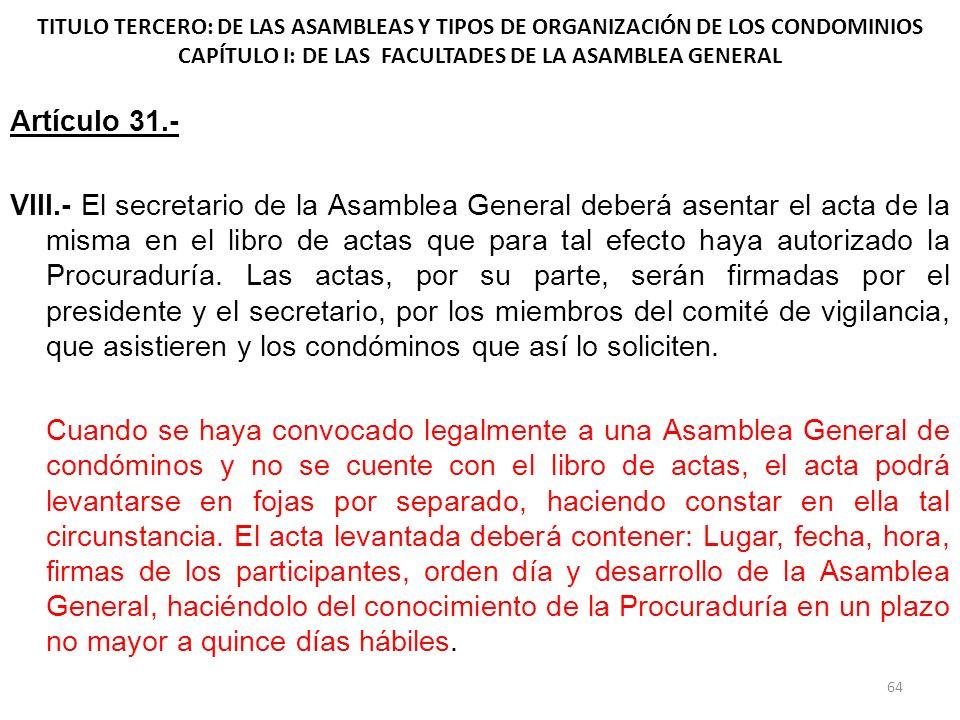 TITULO TERCERO: DE LAS ASAMBLEAS Y TIPOS DE ORGANIZACIÓN DE LOS CONDOMINIOS CAPÍTULO I: DE LAS FACULTADES DE LA ASAMBLEA GENERAL Artículo 31.- VIII.-