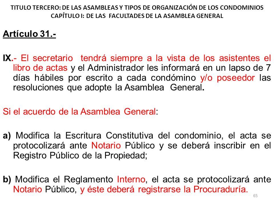 TITULO TERCERO: DE LAS ASAMBLEAS Y TIPOS DE ORGANIZACIÓN DE LOS CONDOMINIOS CAPÍTULO I: DE LAS FACULTADES DE LA ASAMBLEA GENERAL Artículo 31.- IX.- El