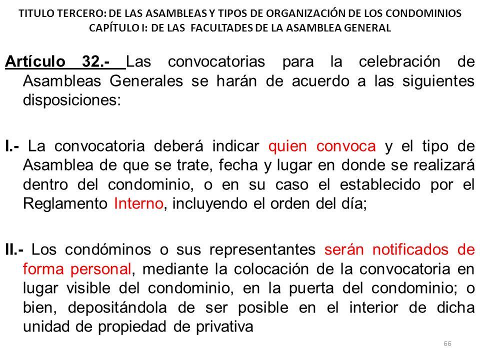 TITULO TERCERO: DE LAS ASAMBLEAS Y TIPOS DE ORGANIZACIÓN DE LOS CONDOMINIOS CAPÍTULO I: DE LAS FACULTADES DE LA ASAMBLEA GENERAL Artículo 32.- Las con