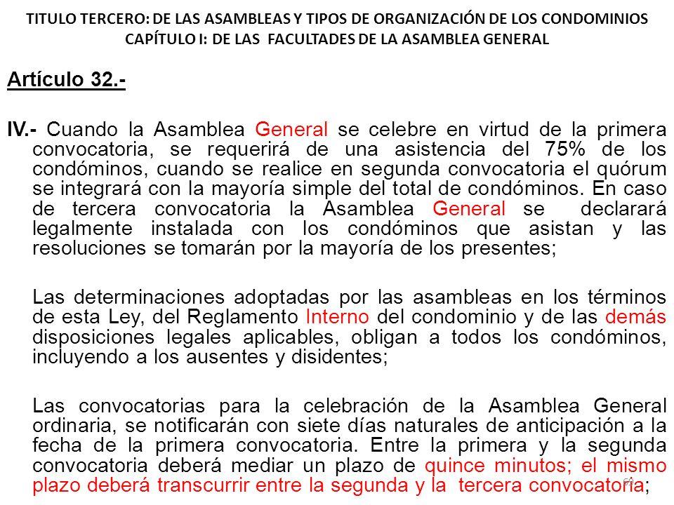 TITULO TERCERO: DE LAS ASAMBLEAS Y TIPOS DE ORGANIZACIÓN DE LOS CONDOMINIOS CAPÍTULO I: DE LAS FACULTADES DE LA ASAMBLEA GENERAL Artículo 32.- IV.- Cu
