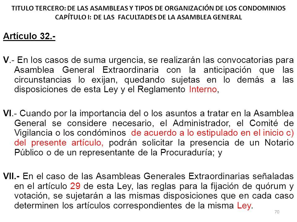 TITULO TERCERO: DE LAS ASAMBLEAS Y TIPOS DE ORGANIZACIÓN DE LOS CONDOMINIOS CAPÍTULO I: DE LAS FACULTADES DE LA ASAMBLEA GENERAL Artículo 32.- V.- En