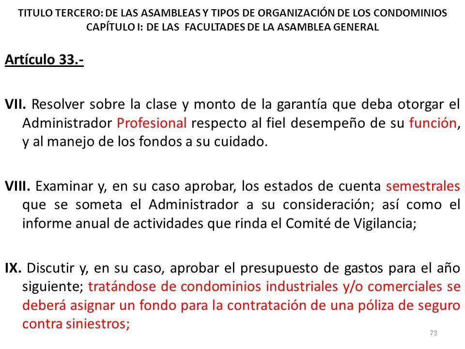 TITULO TERCERO: DE LAS ASAMBLEAS Y TIPOS DE ORGANIZACIÓN DE LOS CONDOMINIOS CAPÍTULO I: DE LAS FACULTADES DE LA ASAMBLEA GENERAL Artículo 33.- VII. Re