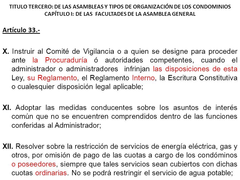 TITULO TERCERO: DE LAS ASAMBLEAS Y TIPOS DE ORGANIZACIÓN DE LOS CONDOMINIOS CAPÍTULO I: DE LAS FACULTADES DE LA ASAMBLEA GENERAL Artículo 33.- X. Inst
