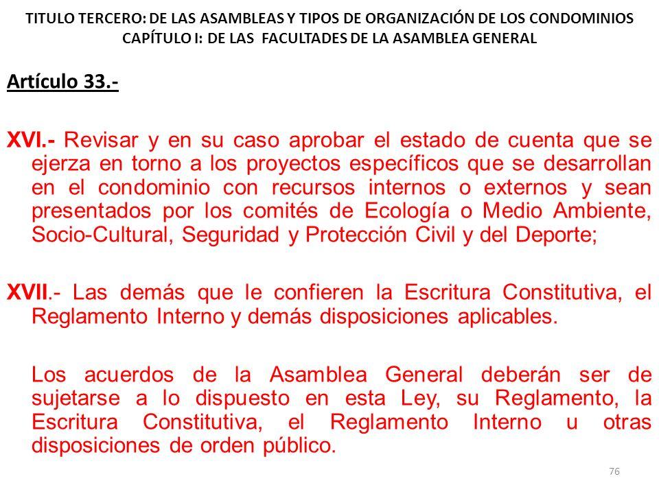 TITULO TERCERO: DE LAS ASAMBLEAS Y TIPOS DE ORGANIZACIÓN DE LOS CONDOMINIOS CAPÍTULO I: DE LAS FACULTADES DE LA ASAMBLEA GENERAL Artículo 33.- XVI.- R