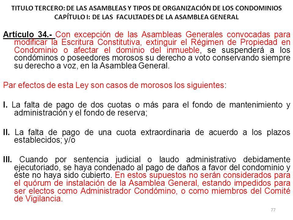 TITULO TERCERO: DE LAS ASAMBLEAS Y TIPOS DE ORGANIZACIÓN DE LOS CONDOMINIOS CAPÍTULO I: DE LAS FACULTADES DE LA ASAMBLEA GENERAL Artículo 34.- Con exc