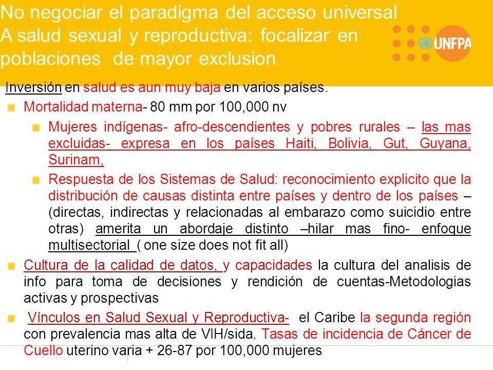No negociar el paradigma del acceso universal A salud sexual y reproductiva: focalizar en poblaciones de mayor exclusion Inversión en salud es aun muy